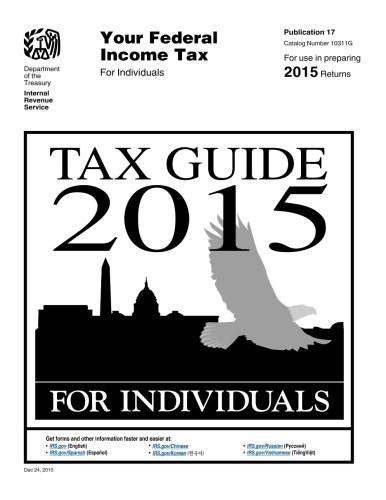 Publication 17: Your Federal Income Tax (2015) (IRS Publication)