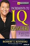 Incrementa Tu IQ Financiero, Robert T. Kiyosaki, 9705803692