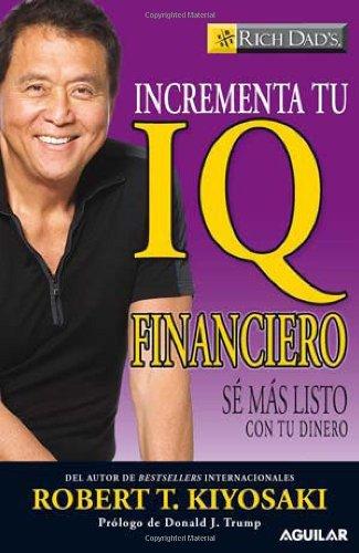 Incrementa Tu IQ Financiero: Se Mas Listo Con Tu Dinero = Increase Your Financial IQ (Rich Dad's)