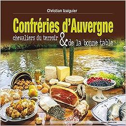 Amazon.fr - CONFRERIES D'AUVERGNE - Chevaliers du terroir et de la bonne  table - IZALGUIER, Christian - Livres