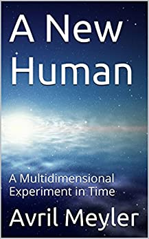 A New Human: A Multidimensional Experiment in Time by [Meyler, Avril]