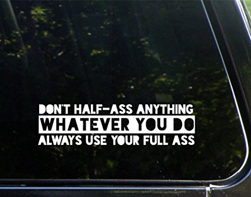 Dont Half Ass Anything  Whatever You Do  Always Use Your Full Ass   8 3 4 X1 1 2    Vinyl Die Cut Decal  Bumper Sticker For Windows  Cars  Trucks  Laptops  Etc