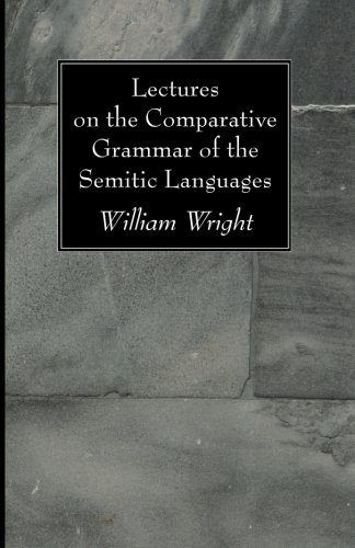Lectures on the Comparative Grammar of the Semitic Languages: