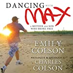Dancing with Max: A Mother and Son Who Broke Free | Emily Colson,Charles Colson