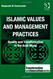 Islamic Values and Management Practices : Quality and Transformation in the Arab World, Hammoudeh, Maqbouleh M., 1409407527