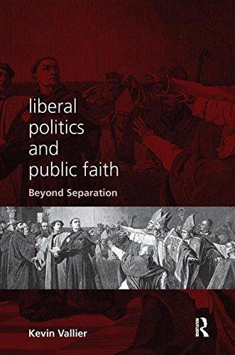 Liberal Politics and Public Faith: Beyond Separation