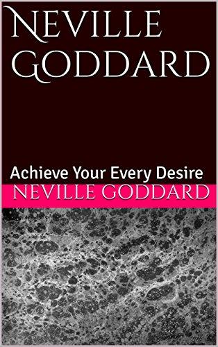 neville-goddard-achieve-your-every-desire-neville-goddard-the-secret-texts-book-1
