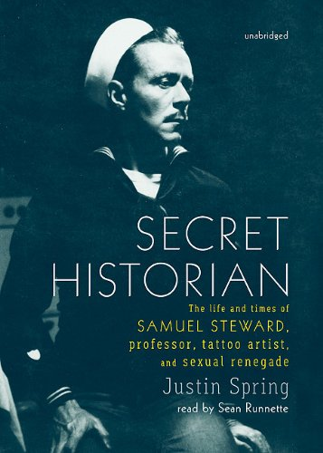Secret Historian: The Life and Times of Samuel Steward, Professor, Tattoo Artist, and Sexual Renegade (Library Edition) by Blackstone Audio, Inc.