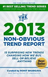 The 2013 Non-Obvious Trend Report: 15 Surprising New Trends Changing  How We Buy, Sell or Believe Anything (The Non-Obvious Trend Report)