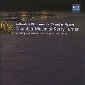 Chamber Music of Kerry Turner - Berceuse for the Mary Rose, Quarter-After-Four, Sonata for Horn and Strings, Horn Quartet No.3, Rhapsody for 9 Instruments