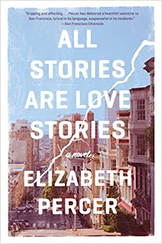 All Stories Are Love Stories A Novel Elizabeth Percer 9780062275981 Amazon Com Books