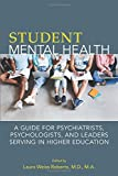 University Student Mental Health: A Guide for Psychiatrists, Psychologists, and Leaders Serving in Higher Education