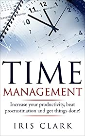 Time management: Increase your productivity, beat procrastination and get things done!