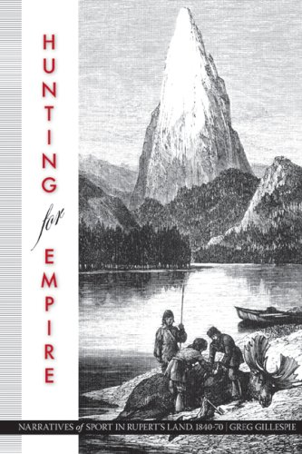 Hunting for Empire: Narratives of Sport in Rupert's Land, 1840-70 (Nature/History/Society)