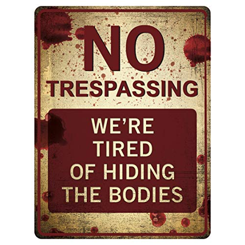 "(Funny No Trespassing Sign, 'We're Tired of Hiding the Dead Bodies' Novelty Sign for Gates, Outdoors, Vintage Aluminum Signs, Gag & Prank Sign, Vintage Aluminum Design, 9"" x 12"", Funny)"