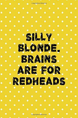 Silly Blonde. Brains Are For Redheads: Notebook Journal Composition Blank Lined Diary Notepad 120 Pages Paperback Yellow And White Points Ginger