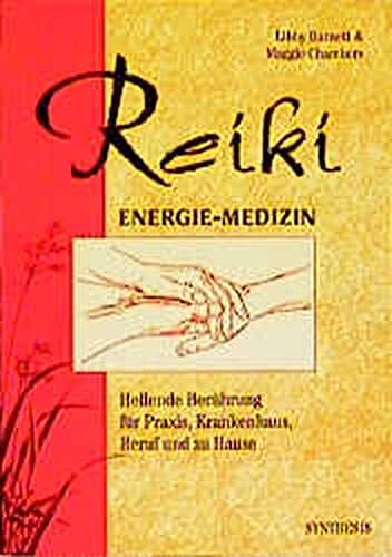 Reiki - Energie Medizin: Heilende Berührung für Praxis, Krankenhaus, Beruf und zu Hause