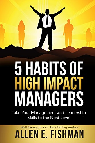 - 5 Habits of High Impact Managers: Take Your Management and Leadership Skills to the Next Level