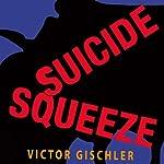 Suicide Squeeze | Victor Gischler