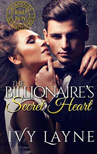 The Billionaire's Secret Heart (Scandals of the Bad Boy Billionaires) (Volume 1)