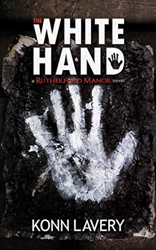 The White Hand: A Rutherford Manor Novel by [Lavery, Konn, Ewasiuk, Preston]