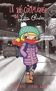 La vie compliquée de Léa Olivier, tome 9 : Résolutions par Catherine Girard-Audet