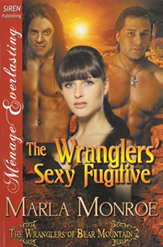 The Wranglers' Sexy Fugitive [The Wranglers of Bear Mountain 2] (Siren Publishing Menage Everlasting)