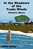 In the Shadows of the Trade Winds Voisi, Juliet Henry, 1425981321