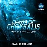 Dawn of Chrysalis: The Origin of F.O.R.C.E., Book 2 | Sam B. Miller II
