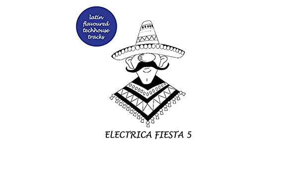 Electrica Fiesta 5 - Latin Flavoured Techhouse Tracks by Various artists on Amazon Music - Amazon.com