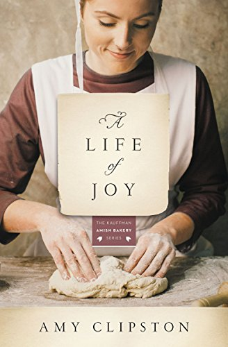 A Life of Joy: A Novel (Kauffman Amish Bakery Series)