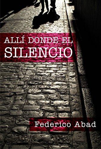 Allí donde el silencio (Spanish Edition) by [Abad, Federico]