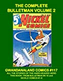 The Complete Bulletman: Volume 2: Gwandanaland Comics #117 -- His Complete Stories -- This Book: From Bulletman #9-16 and Nickel Comics #1-8
