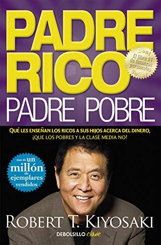 Padre Rico, padre Pobre Que les ensenan los ricos a sus hijos acerca del dinero, ¡que los pobres y la clase media no!