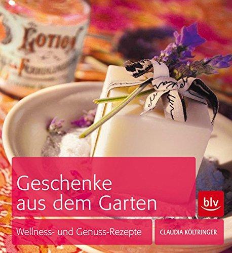 Geschenke aus dem Garten: Wellness- und Genuss-Rezepte