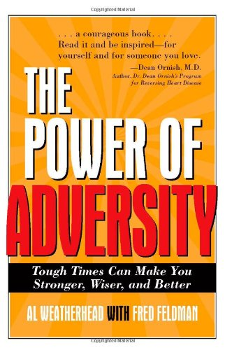 Read Online The Power of Adversity: Tough Times Can Make You Stronger, Wiser, and Better pdf