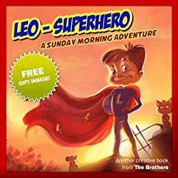 Children's Book : Leo SuperHero - A Sunday Morning Adventure (Great bedtime story for kids) (Motivation Book) (Ages 4-9) by [TheBrothers]