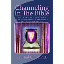 Channeling In The Bible (The Psychic And Paranormal Phenomena In The Bible Book 3)