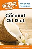The Complete Idiot's Guide to the Coconut Oil Diet, Maria Blanco and James Pendleton, 1615642579