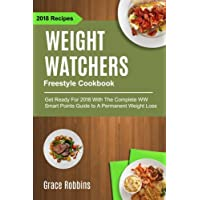 Weight Watchers Freestyle Cookbook: Get Ready For 2018 With The Complete WW Smart Points Guide To A Permanent Weight Loss