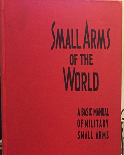 Small Arms of the World the Basic Manual of Military Small Arms (Military Arms Small)