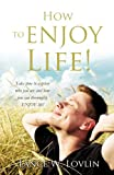 How to Enjoy Life!, Lance W. Lovlin, 1622302079