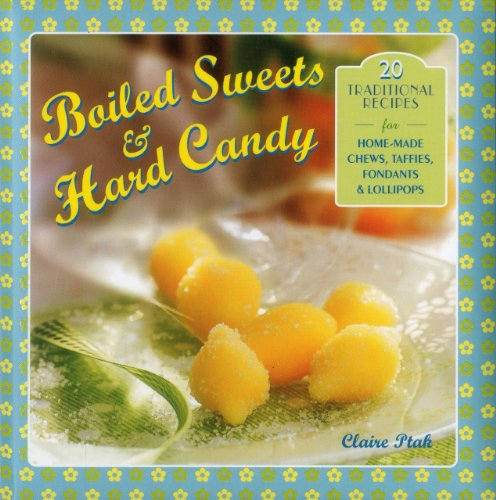 Boiled Sweets & Hard Candy: 20 Traditional Recipes For Home-Made Chews, Taffies, Fondants & Lollipops]()