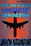 The Man Who Murdered Tomorrow (Alex Cheradon #4.1) (Alex Cheradon Book Series 12)
