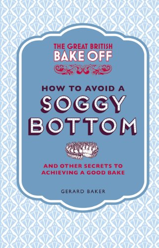 Bottoms Berry - The Great British Bake Off: How to Avoid a Soggy Bottom and Other Secrets to Achieving a Good Bake