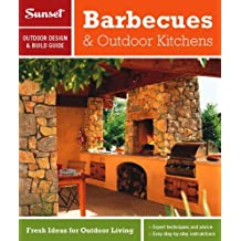 SUNSET OUTDOOR DESIGN & BUILD BARBECUES & OUTDOOR KITCHENS : FRESH IDEAS FOR OUTDOOR