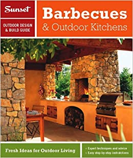 Sunset Outdoor Design U0026 Build: Barbecues U0026 Outdoor Kitchens: Fresh Ideas  For Outdoor Living Paperback U2013 January 18, 2011