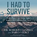 I Had to Survive: How a Plane Crash in the Andes Inspired My Calling to Save Lives Audiobook by Dr. Roberto Canessa, Pablo Vierci Narrated by  full cast, Thom Rivera, Traber Burns, Elijah Alexander, Neil Shah, Hillary Huber, Kyla Garcia, Tavia Gilbert, Emily Woo Zeller