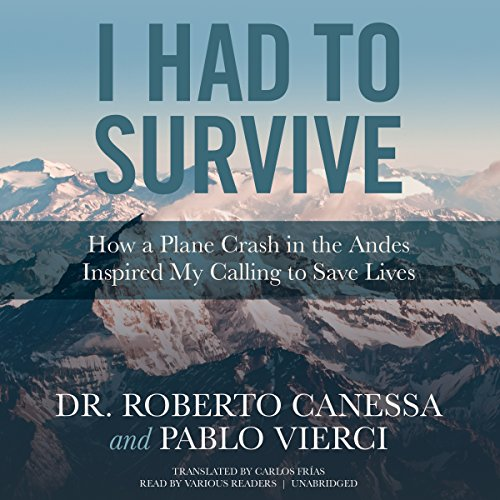 I Had to Survive: How a Plane Crash in the Andes Inspired My Calling to Save Lives by Blackstone Audio, Inc. (Image #1)