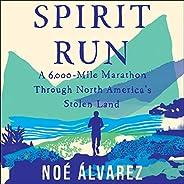 Spirit Run: A 6000-Mile Marathon Through North America's Stolen